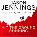 Hit the Ground Running: A Manual for New Leaders Audiobook by Jason Jennings Narrated by Jason Jennings