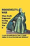Roosevelt's War, Paul D. Lunde, 1462069762