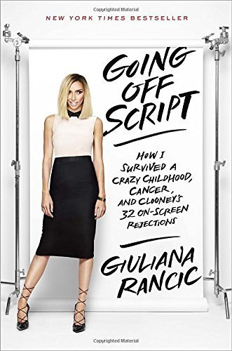 By Giuliana Rancic   Going Off Script  How I Survived A Crazy Childhood  Cancer  And C  2015 04 22   Hardcover