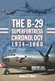 The B-29 Superfortress Chronology, 1934-1960, Robert A. Mann, 0786442743