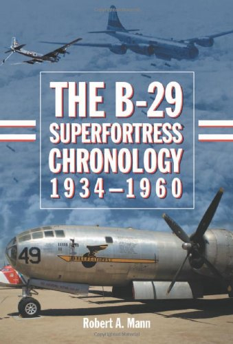 The B-29 Superfortress Chronology, 1934-1960 ()
