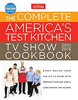 The complete americas test kitchen tv show cookbook 2001 2016 the complete americas test kitchen tv show cookbook 2001 2016 every recipe from the hit tv show with product ratings and a look behind the scenes kindle fandeluxe