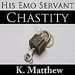 Chastity: His Emo Servant, Part 7   K Matthew