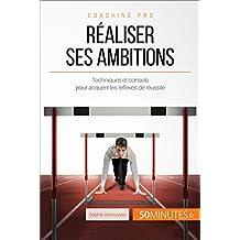 Réaliser ses ambitions: Techniques et conseils pour acquérir les réflexes de réussite (Coaching pro t. 71) (French Edition)