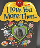 I Love You More Than ... (Light and Sound Book) Heidi R. Weimer and Chris Sharp