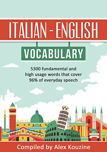 Italian - English Vocabulary: 5,300 fundamental and high usage words that cover 96% of everyday speech