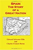 Spain the Story of a Great Nation, Edward Sylvester Ellis and Charles Francis Horne, 4871878759