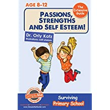 Passions, Strengths & Self Esteem! The Extensive Guide- Surviving Primary School: A self esteem book for kids