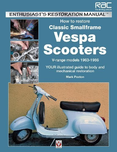 How to Restore Classic Smallframe Vespa Scooters: V-range models 1963 - 1986 (Enthusiast's Restoration Manual) by Mark Paxton - Smallframe