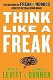 Think Like a Freak: The Authors of Freakonomics Offer to Retrain Your Brain by Levitt, Steven D., Dubner, Stephen J. 1st edition (2014) Hardcover