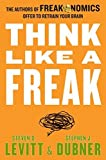 img - for Think Like a Freak: The Authors of Freakonomics Offer to Retrain Your Brain by Levitt, Steven D., Dubner, Stephen J. 1st edition (2014) Hardcover book / textbook / text book