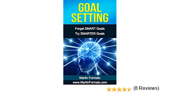 Goal Setting: Forget SMART Goals Try SMARTER Goals (smart goals ...