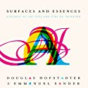 Surfaces and Essences: Analogy as the Fuel and Fire of Thinking Audiobook by Douglas Hofstadter, Emmanuel Sander Narrated by Sean Pratt