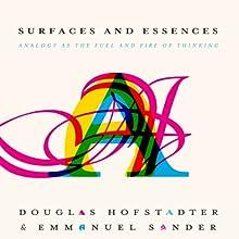 Surfaces and Essences: Analogy as the Fuel and Fire of Thinking | Livre audio Auteur(s) : Douglas Hofstadter, Emmanuel Sander Narrateur(s) : Sean Pratt