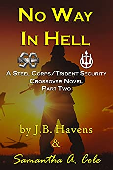 No Way in Hell: A Steel Corp/Trident Security Crossover Novel (Steel Corps/Trident Security Book 2) by [Cole, Samantha A., Havens, J.B.]