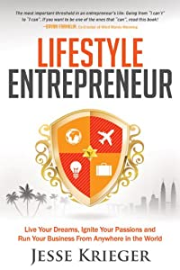 Lifestyle Entrepreneur: Live Your Dreams, Ignite Your Passions and Run Your Business From Anywhere in The World by Morgan James Publishing