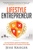 Lifestyle Entrepreneur: Live Your Dreams, Ignite Your Passions and Run Your Business From Anywhere in The World
