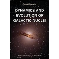Dynamics and Evolution of Galactic Nuclei (Princeton Series in Astrophysics, Band 23)