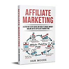 Affiliate Marketing: A Step By Step Guide On How To Make Money Online With Affiliate MarketingIf you are running an affiliate mаrkеtіng buѕіnеѕѕ or you аrе thinking аbоut ѕtаrtіng оnе, this is the book you are looking for. Affiliate Marketing...