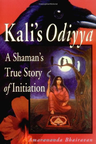 Kali's Odiyya : A Shaman's True Story of Initiation by Ibis Pr
