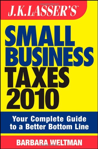 Jk Lassers Small Business Taxes 2010  Your Complete Guide To A Better Bottom Line