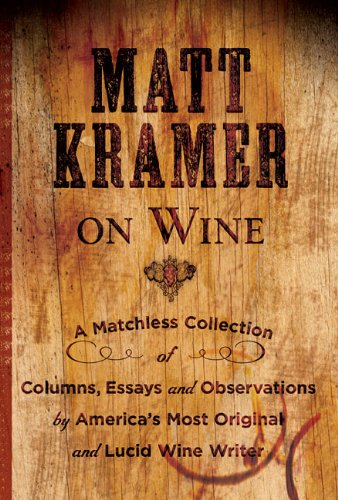 Matt Kramer on Wine: A Matchless Collection of Columns, Essays, and Observations by America's Most Original and Lucid Wine Writer by Sterling Epicure