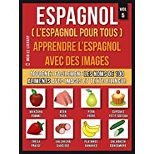 Espagnol ( L'Espagnol Pour Tous ) - Apprendre l'espagnol avec des images  (Vol 5): Apprenez facilement les noms de 100 aliments avec des images et un texte ... Language Learning Guides) (French Edition)