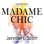 Lessons from Madame Chic: 20 Stylish Secrets I Learned While Living in Paris | Jennifer L. Scott