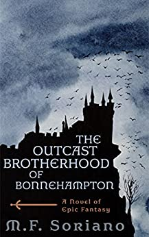 The Outcast Brotherhood of Bonnehampton: A Novel of Epic Fantasy by [Soriano, M.F.]