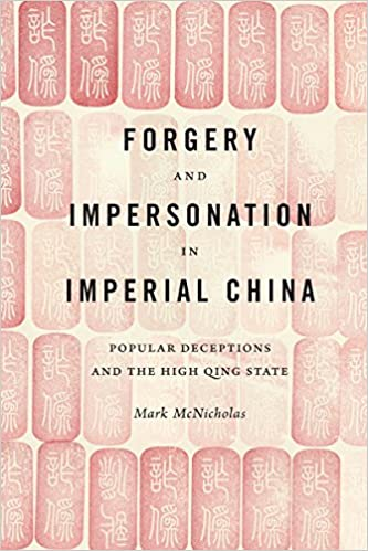 Front cover for the book Forgery and Impersonation in Imperial China: Popular Deceptions and the High Qing State (China Program Book) by Mark P. McNicholas