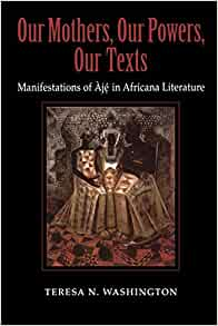Amazon com: Our Mothers, Our Powers, Our Texts: Manifestations of