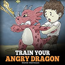Train Your Angry Dragon Audiobook by Steve Herman Narrated by Mark Manning