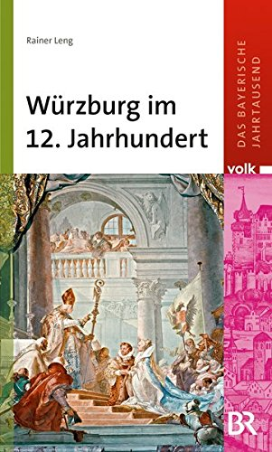 Das bayerische Jahrtausend, Band 2: Würzburg im 12. Jahrhundert