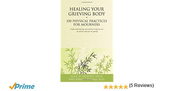 Healing your grieving body 100 physical practices for mourners healing your grieving body 100 physical practices for mourners healing your grieving heart series alan d wolfelt phd kirby j duvall md fandeluxe Epub