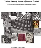 Vintage Granny Square Afghans to Crochet - Crochet Granny Square Afghan Patterns a Collection of 11 Afghans to Crochet