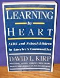 Learning by Heart : AIDS and Schoolchildren in America's Communities, Kirp, David L., 0813516099