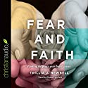 Fear and Faith: Finding the Peace Your Heart Craves Audiobook by Trillia J. Newbell Narrated by Susan Hanfield