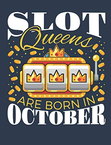 Slot Queens Are Born In October: Casino Notebook, Blank Paperback Book for Gamblers, Gambling Log (List Of Slot Machines In Las Vegas Casinos)