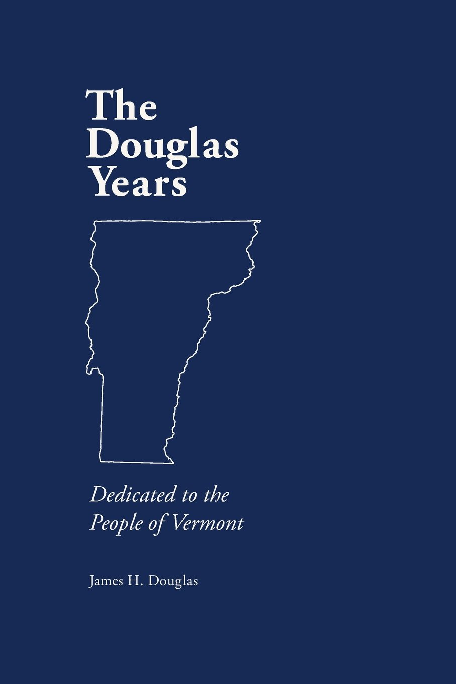 Read Online The Douglas Years: Dedicated to the People of Vermont PDF