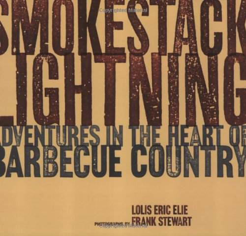 Smokestack Lightning: Adventures in the Heart of Barbecue Country by Lolis Eric Elie