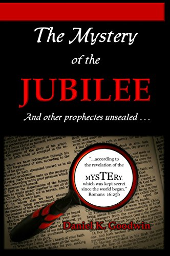 The Mystery of the Jubilee: And other prophecies unsealed by [Goodwin, Daniel]