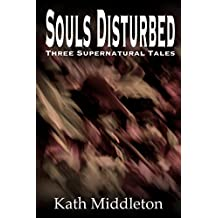 Souls Disturbed: Three Supernatural Tales