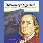 Democracy's Signature: Benjamin Franklin Signs the Declaration of Independence | Danny Fingeroth
