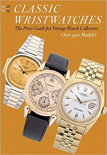 Classic Wristwatches 2008/2009: The Price Guide for Vintage Watch Collectors: Profiles and Prices of Vintage Timepieces (Classic Wristwatches: A Catalog of Vintage Timepieces & Their Prices)