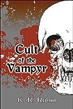 Cult of the Vampyr, K. R. Rubin, 1606726900
