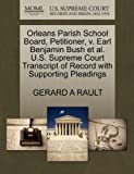 Orleans Parish School Board, Petitioner, V. Earl Benjamin Bush et Al. U. S. Supreme Court Transcript of Record with Supporting Pleadings, Gerard A. Rault, 1270427245