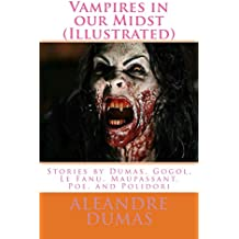 Vampires in our Midst (Illustrated): Stories by Dumas, Gogol, Le Fanu, Maupassant, Poe, and Polidori (English Edition)