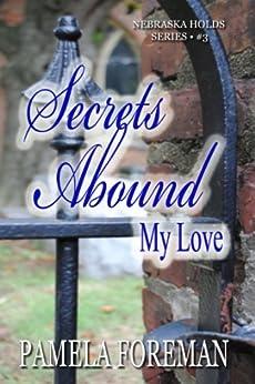 Secrets Abound, My Love (Nebraska Holds) by [Foreman, Pamela]
