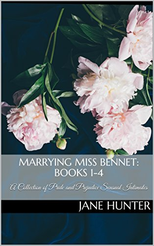 Marrying Miss Bennet: Books 1-4: A Collection of Pride and Prejudice Sensual Intimates