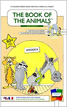 The Book of The Animals - Episode 8 (Bilingual English-French): When The Animals Don't Want To Behave by [Paquet, J.N.]